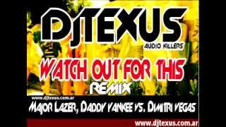 Watch Out For This - Dj Texus Remix (Major Lazer, Daddy yankee vs. Dimitri vegas)