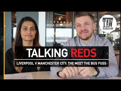 Liverpool v Manchester City: The Meet The Bus Fuss | TALKING REDS