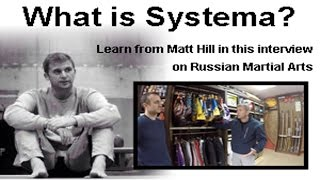What is Systema? Learn from Matt Hill in this interview on Russian Martial Arts