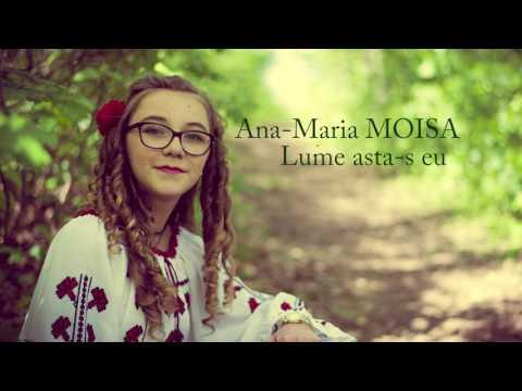 Ana-Maria Moisa -- Lume, asta-s eu
