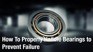 Design & Solve: How To Properly Handle Bearings to Prevent Failure