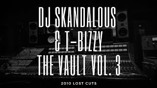 DJ Skandalous & T-Bizzy - The Vault Vol. 3 (2010 Unreleased and Lost Cuts)