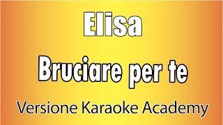 Elisa - Bruciare per te (Versione Karaoke Academy Italia)