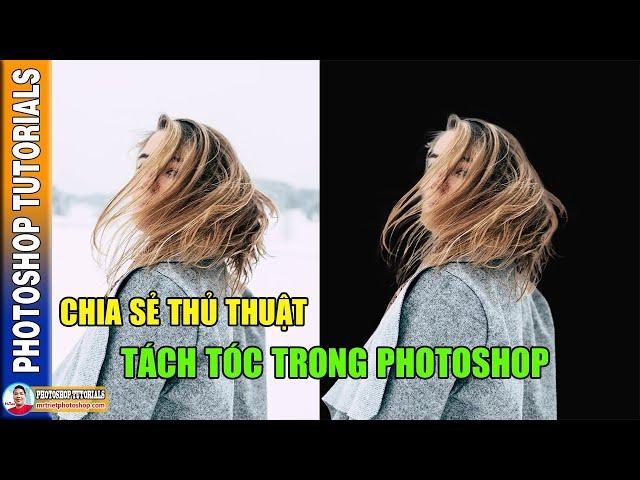 Chia Sẻ Thủ Thuật Tách Tóc Trong Photoshop 🔴 MrTriet Photoshop Tutorials