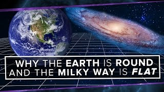 why is the earth round and the milky way flat? space time pbs digital studios