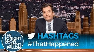 Hashtags: #ThatHappened