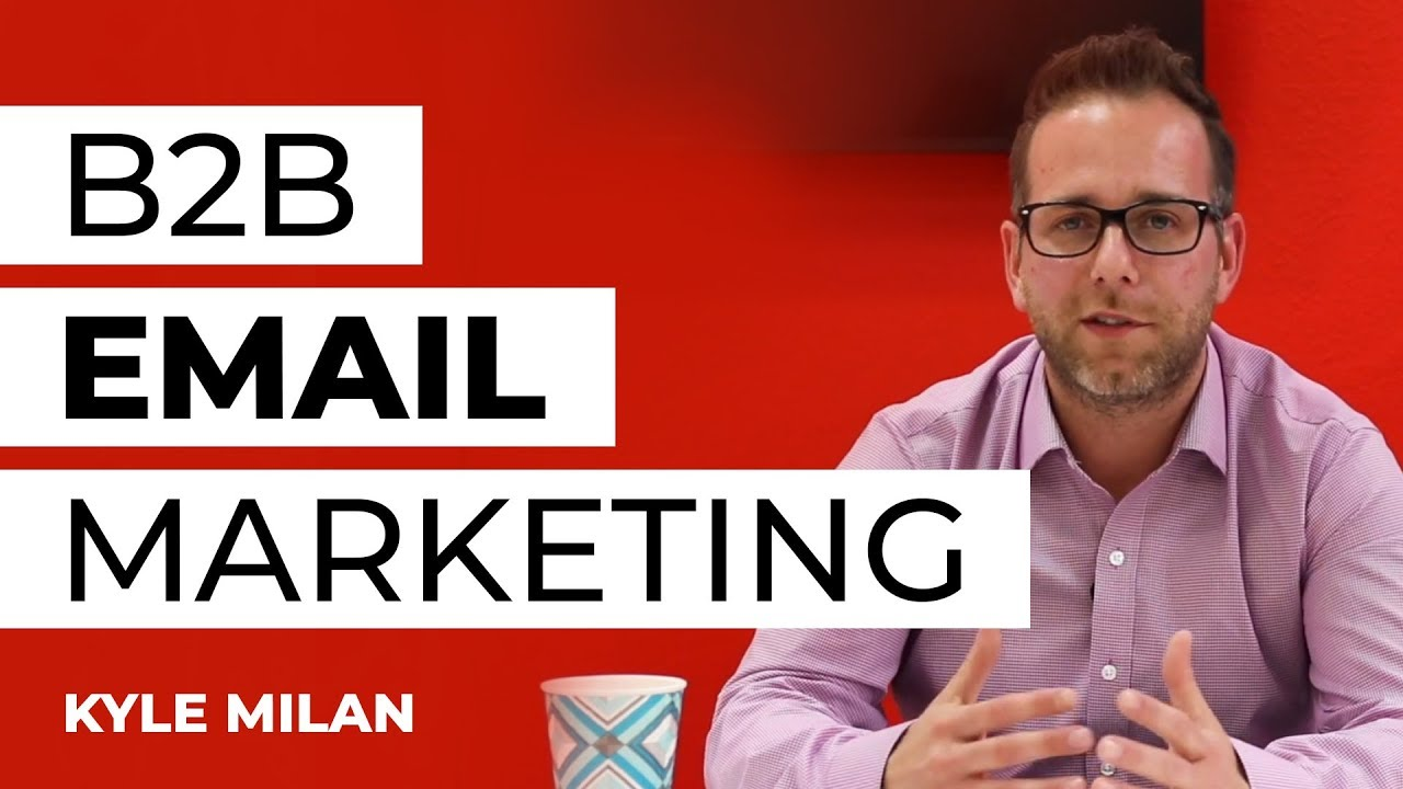 Email Marketing for B2B Companies - A 2019 Guide