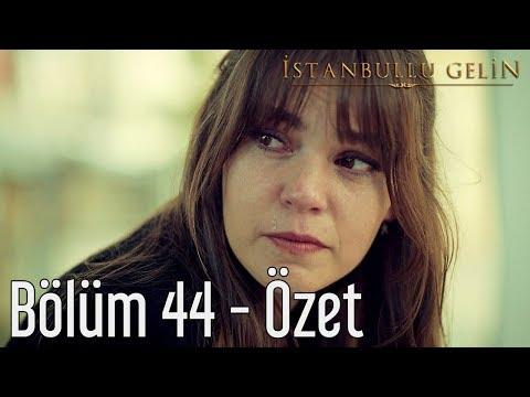 İstanbullu Gelin 44. Bölüm - Özet