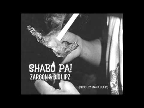 Zargon X Big Lipz - Shabu Pa! (Prod. by Mark Beats)