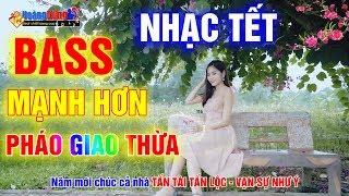 Giao Thừa Mở Nhạc Này Cả Phố Chạy Sang Nghe... Liên Khúc Nhạc Xuân Remix Sôi Động Đêm Tất Niên 2019