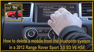 How to delete a mobile from the bluetooth system in a 2012 Range Rover Sport 3 0 SD V6 HSE Luxury Pa