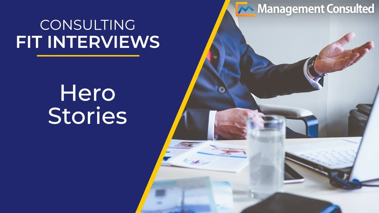 Consulting Fit Interviews: Hero Stories (Video 3 of 4)