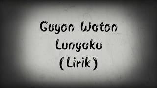 Guyon waton - lungaku (lirik)