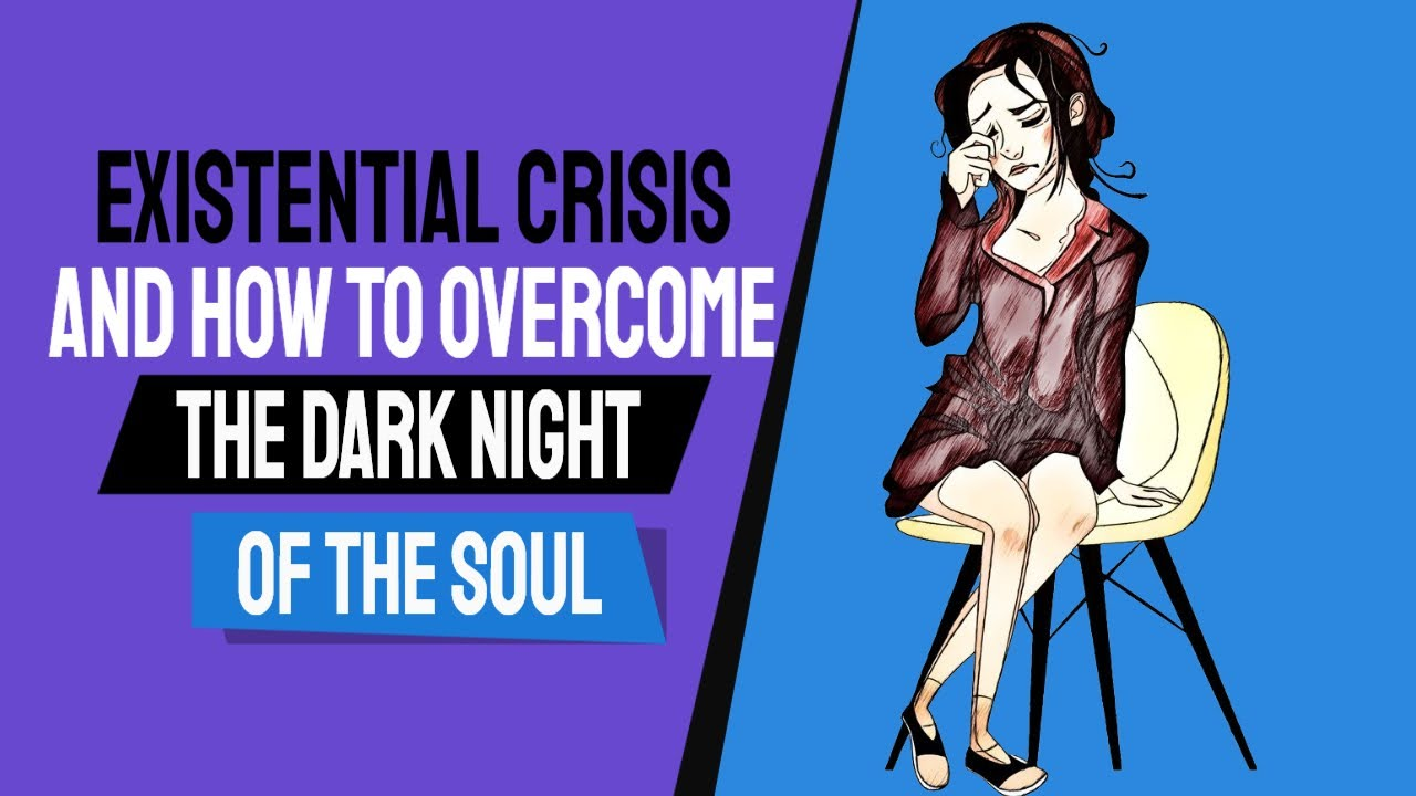 Existential Crisis And How To Overcome The Dark Night Of The Soul