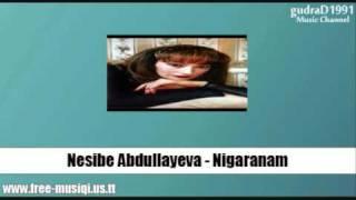 Nesibe Abdullayeva Nigaranam mp3.mp3