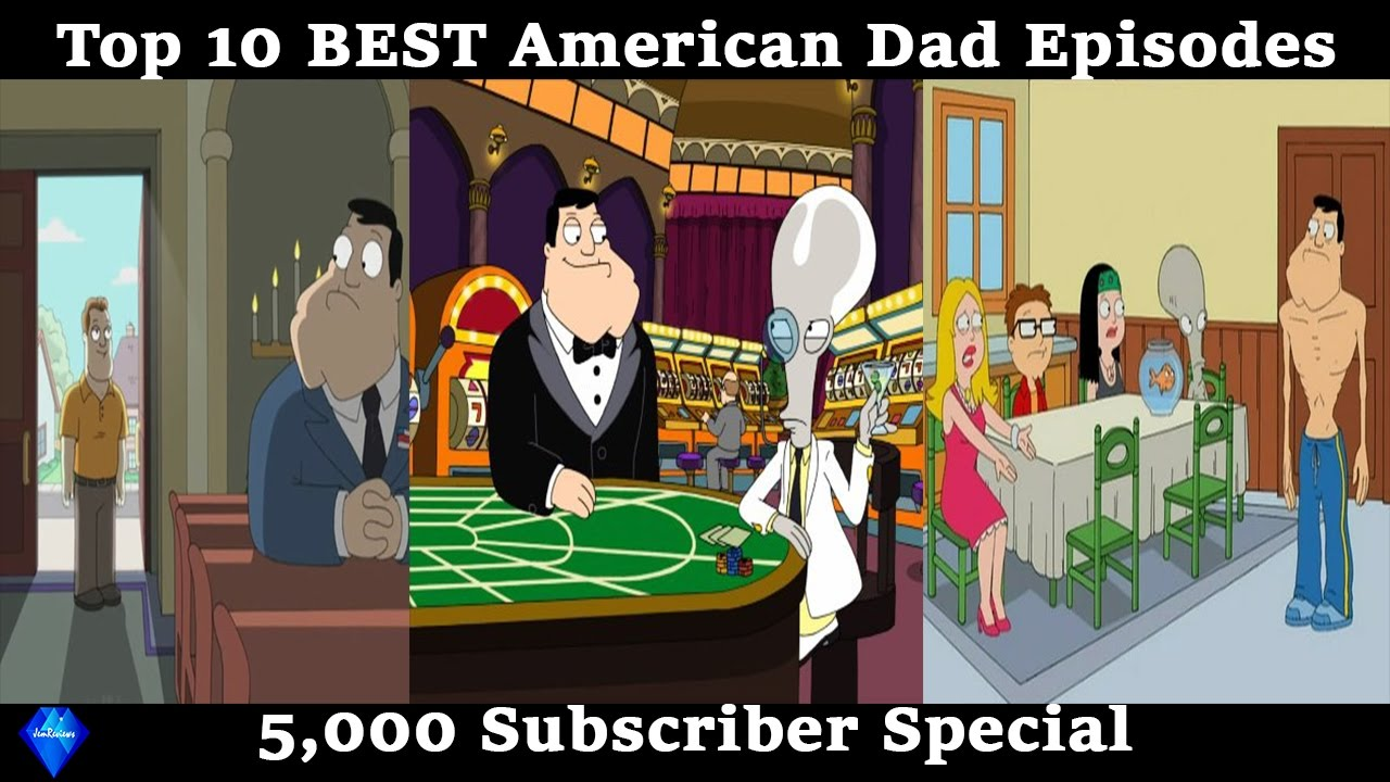 top 10 best american dad episodes 5 000 subscriber special youtube
