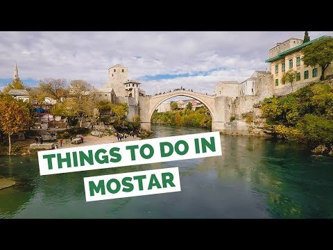 10 Things to do in Mostar, Bosnia and Herzegovina Travel Gui