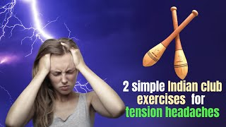 2 simple Indian club exercises for tension headaches