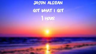 Jason Aldean - Got What I Got [1HOUR]