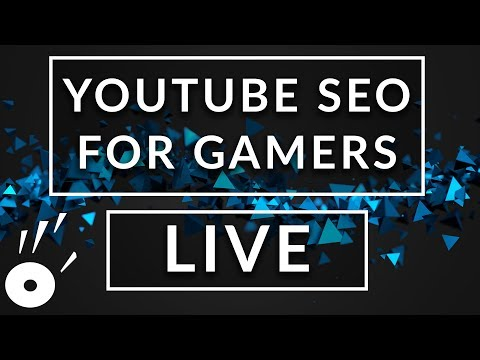 YouTube SEO Tutorial for Gamers 2018