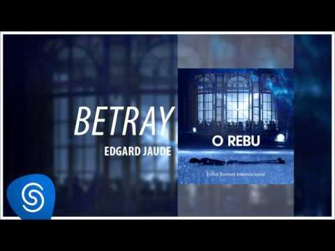 Edgard Jaude - Betray (O Rebu - Trilha Sonora Internacional) [Áudio Oficial]