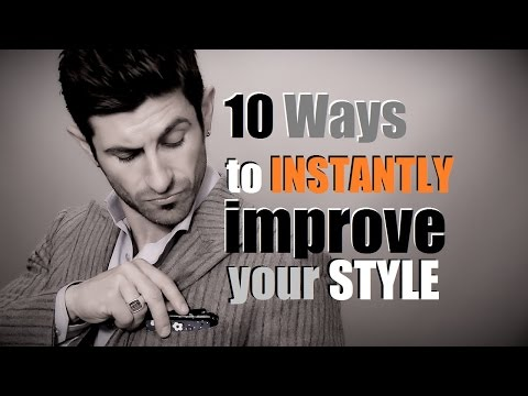 10 Ways to INSTANTLY Improve Your Style | Men's Style Tips
