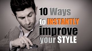10 Ways to INSTANTLY Improve Your Style | Men's Style Tips Thumbnail