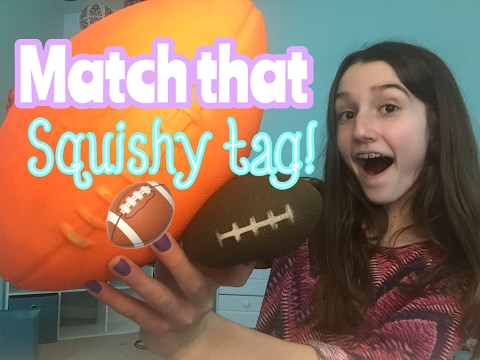 MATCH THAT SQUISHY TAG!