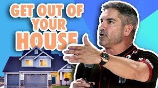 Get out of your house - Grant Cardone