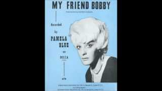 Pamela Blue - My Friend Bobby