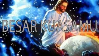 Lagu Rohani Kristen - BESAR KUASAMU