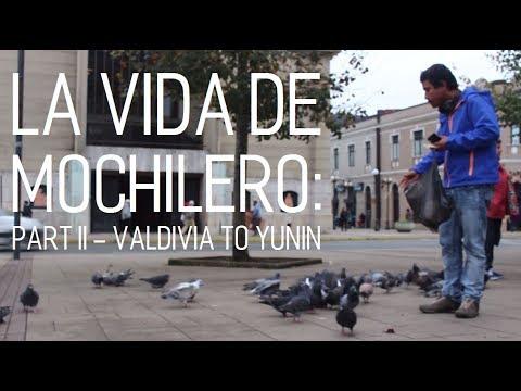 La Vida de Mochilero: Part II Valdivia to Yunin