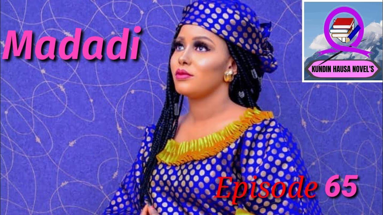 Download Madadi Episode 65 Latest Hausa Novels March13/2021