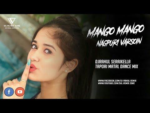 MANGO MANGO    NAGPURI VARSOIN    TAPORI MATAL DANCE MIX    DJ RAHUL SERAIKELLA