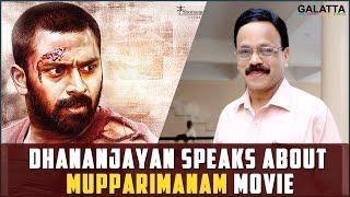 Dhananjayan Speaks About Mupparimanam Movie