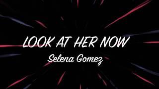 Selena Gomez Look At Her Now Lyrics Clean