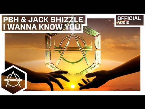 PBH & Jack Shizzle - I Wanna Know You