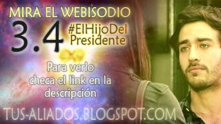 Aliados Segunda Temporada: Webisodio 3.4 #ElHijoDelPresidente