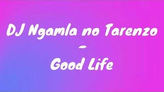 DJ Ngamla no Tarenzo - Good Life