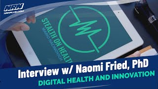Naomi Fried, PhD on Digital Health and Innovation | Stealth on Health S1 Ep9 | NRN+