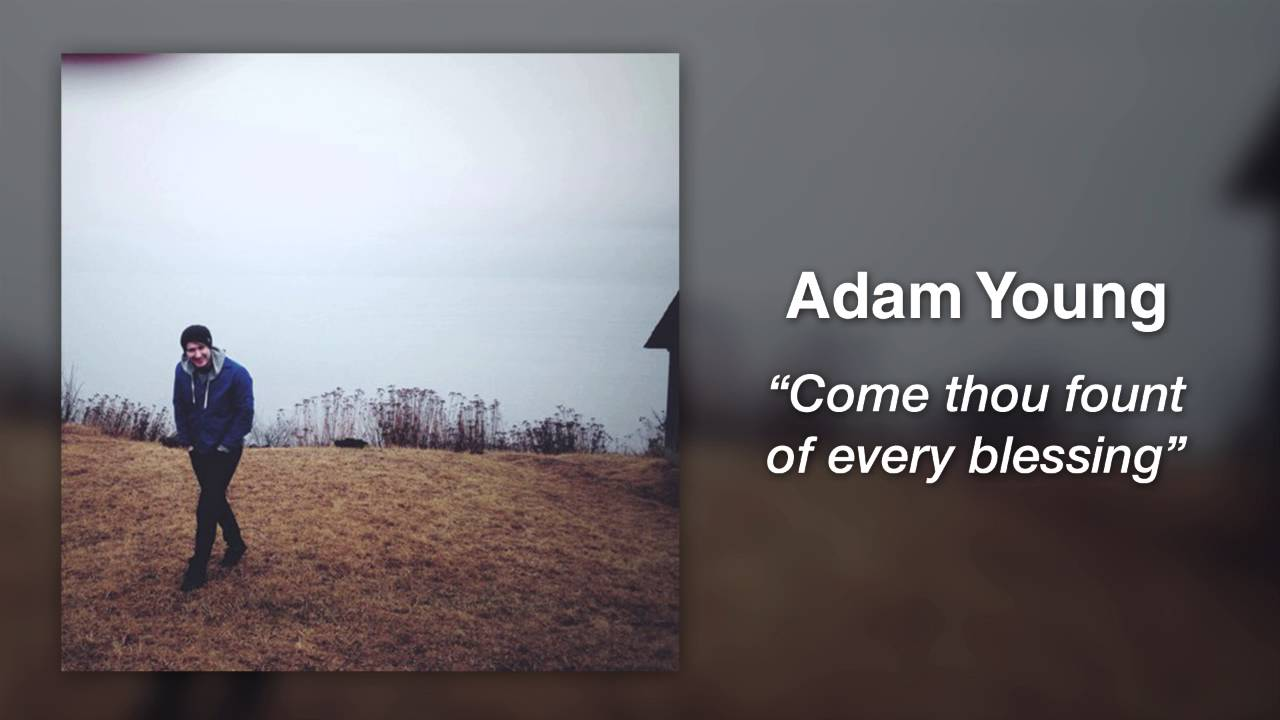 Adam Young Owl City Come Thou Fount Of Every Blessing Chords