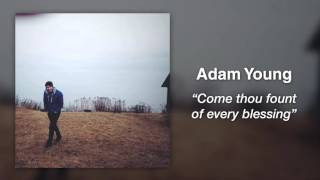 Adam Young (Owl City) - Come, Thou Fount Of Every Blessing