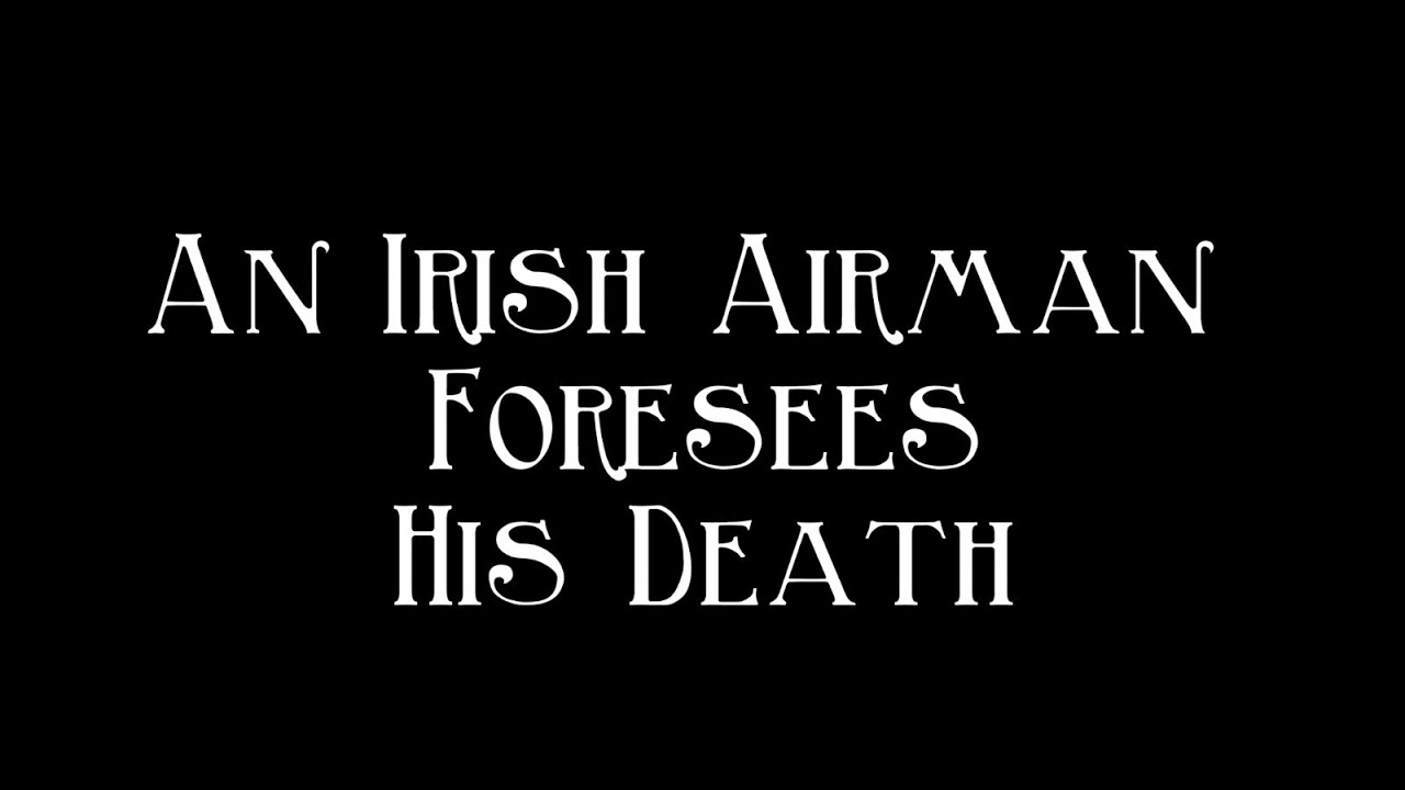 """an irish airman foresees his death In """"an irish airman foresees his death,"""" yeats uses the dramatic monologue to accomplish a dual purpose yeats is using the death of an irish hero to further the prestige of irish nationalism ."""