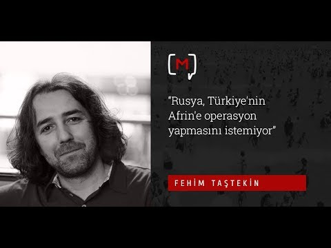 """Fehim Taştekin: """"Rusya, Türkiye'nin Afrin'e operasyon yapmasını istemiyor"""""""