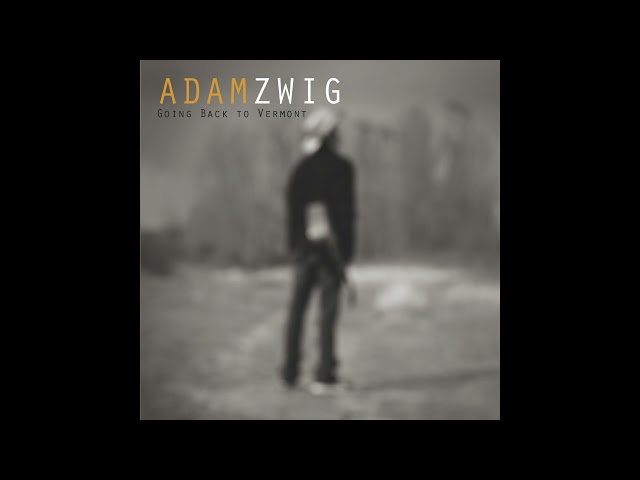 Adam Zwig - Going Back to Vermont (Audio)