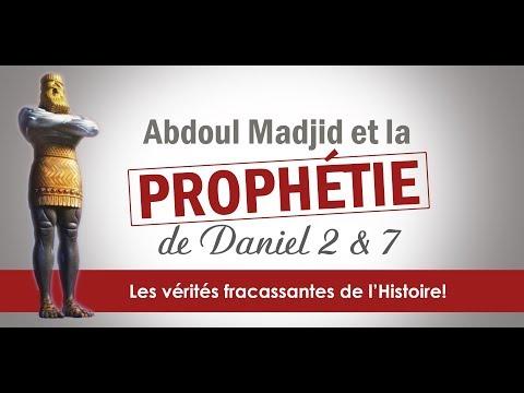 Abdoul Madjid et la prophétie de Daniel 2 & 7: Les vérités fracassantes de l'Histoire