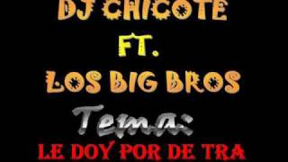 dj chicote ft los big bros le doy por de tra www djchicote tk