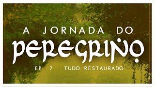 A Jornada do Peregrino Ep. 7 - Tudo Restaurado - Pr Ruy Nogueira