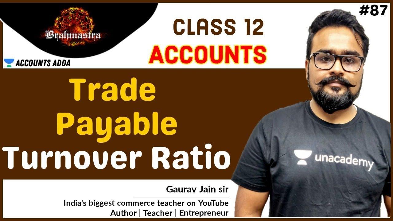 Trade Payable Turnover Ratio | Class 12 | Accountancy | Gaurav Jain | Accounts Adda