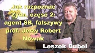 Jak rozpoznać Żyda, cz. 2: agent SB, fałszywy prof. Jerzy R. Nowak - Leszek Bubel